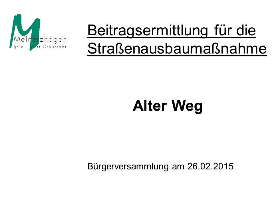 Beitragsermittlung für die Straßenausbaumaßnahme Alter Weg Bürgerversammlung am 26.02.2015