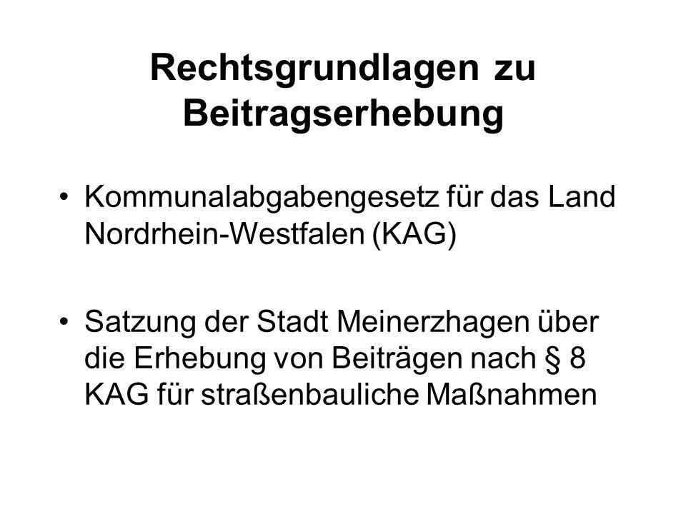 Rechtsgrundlagen zu Beitragserhebung Kommunalabgabengesetz für das Land Nordrhein-Westfalen (KAG) Satzung der Stadt Meinerzhagen über die Erhebung von