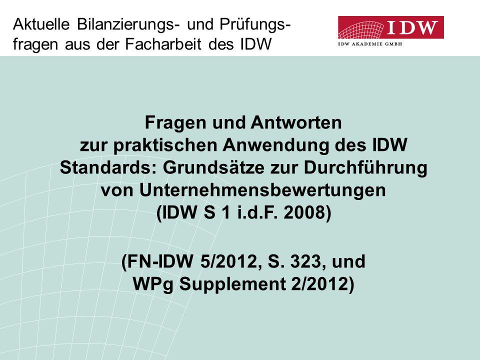 Aktuelle Bilanzierungs- und Prüfungs- fragen aus der Facharbeit des IDW Fragen und Antworten zur praktischen Anwendung des IDW Standards: Grundsätze z