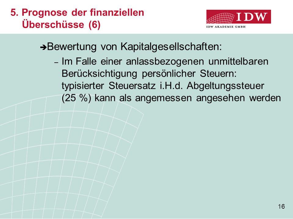 16  Bewertung von Kapitalgesellschaften: – Im Falle einer anlassbezogenen unmittelbaren Berücksichtigung persönlicher Steuern: typisierter Steuersatz