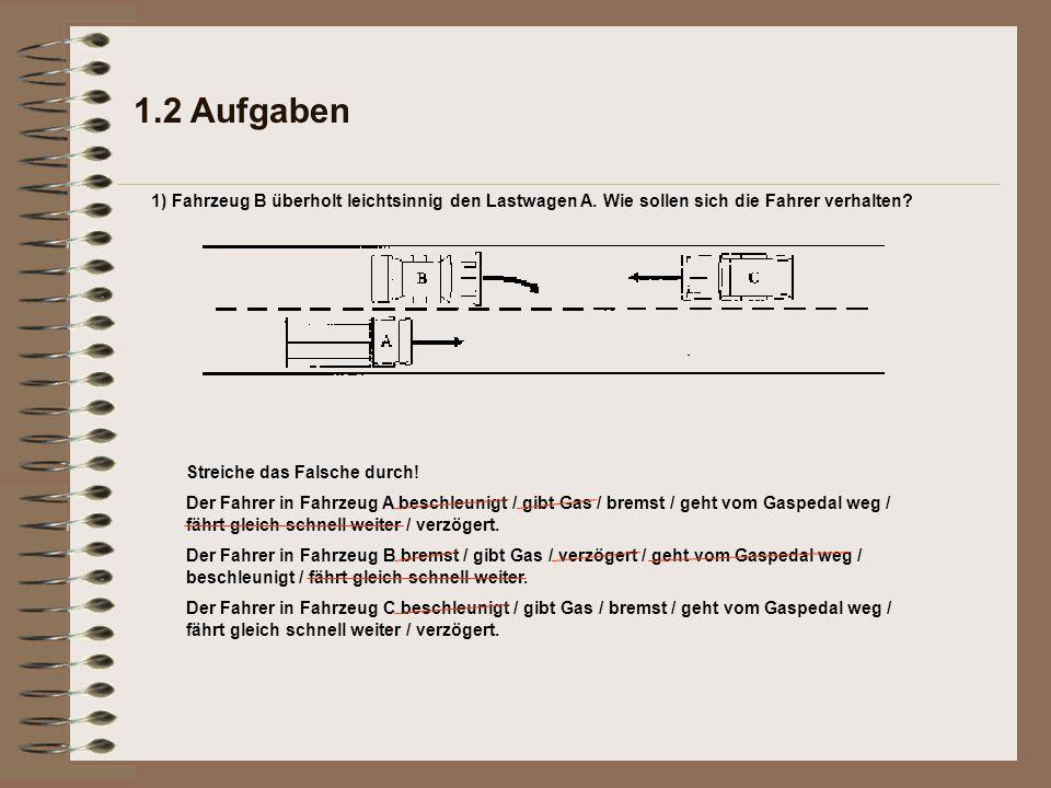 1.2 Aufgaben 1) Fahrzeug B überholt leichtsinnig den Lastwagen A.