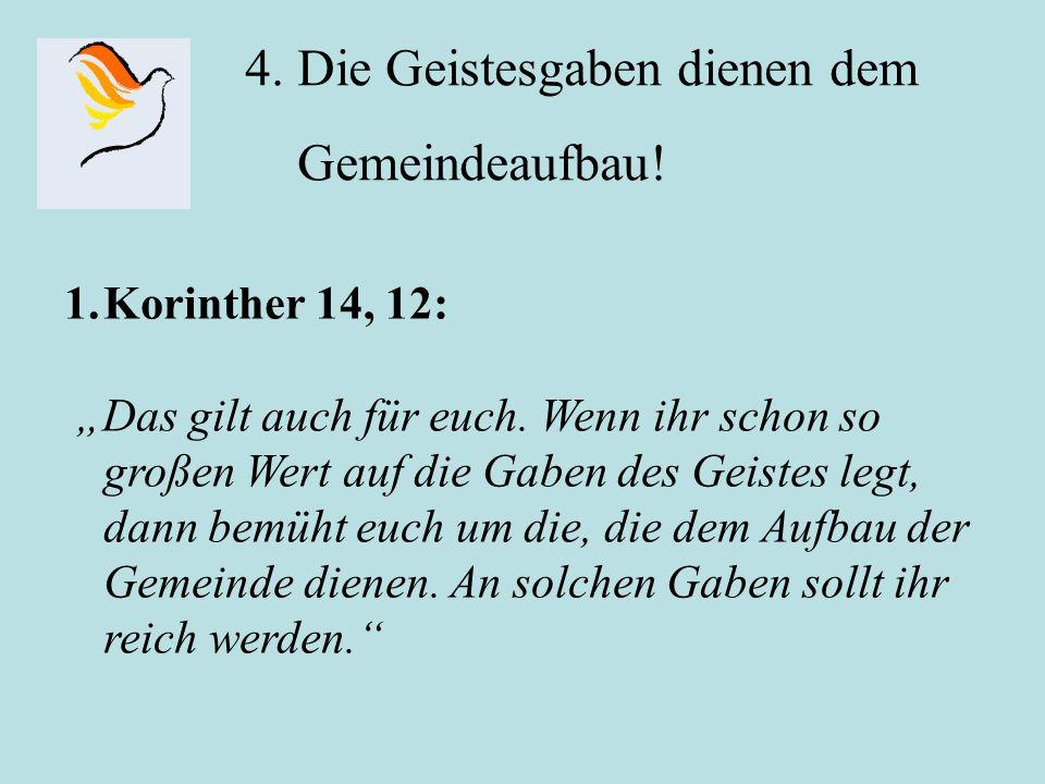 """4. Die Geistesgaben dienen dem Gemeindeaufbau! 1.Korinther 14, 12: """"Das gilt auch für euch. Wenn ihr schon so großen Wert auf die Gaben des Geistes le"""