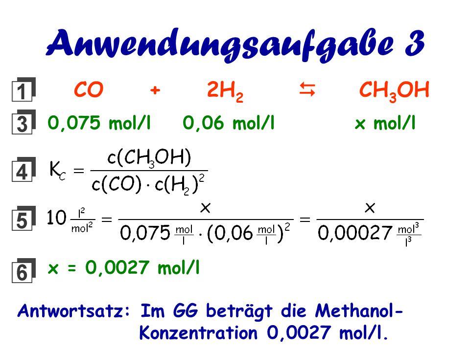 Anwendungsaufgabe 3 CO + 2H 2  CH 3 OH 0,075 mol/l 0,06 mol/l x mol/l x = 0,0027 mol/l Antwortsatz: Im GG beträgt die Methanol- Konzentration 0,002