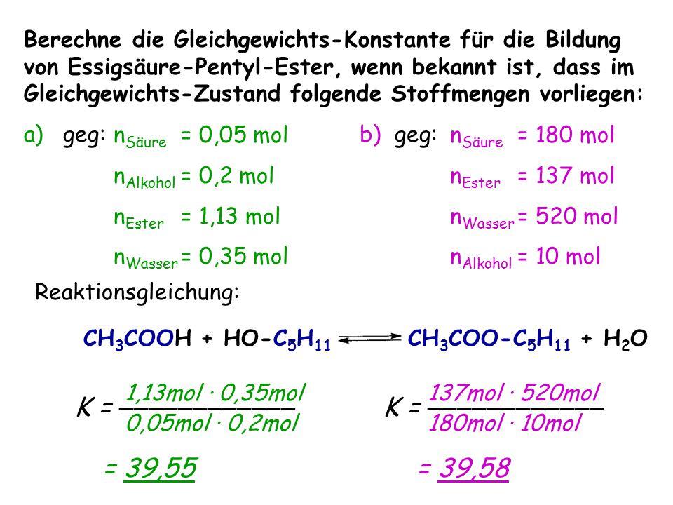 Berechne die Gleichgewichts-Konstante für die Bildung von Essigsäure-Pentyl-Ester, wenn bekannt ist, dass im Gleichgewichts-Zustand folgende Stoffmeng