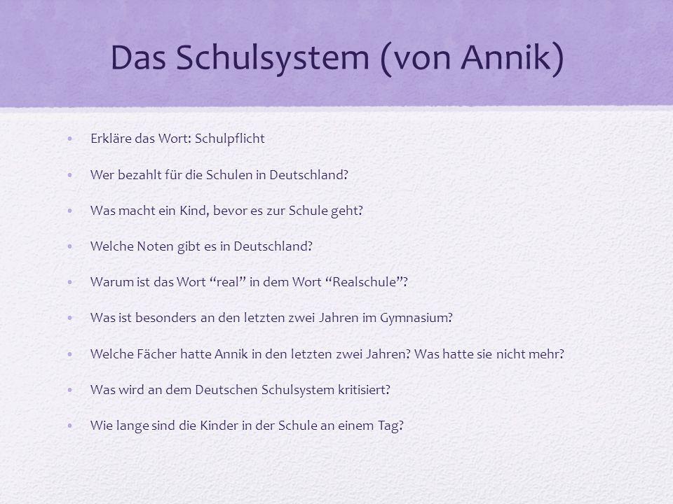 Das Schulsystem (von Annik) Erkläre das Wort: Schulpflicht Wer bezahlt für die Schulen in Deutschland.