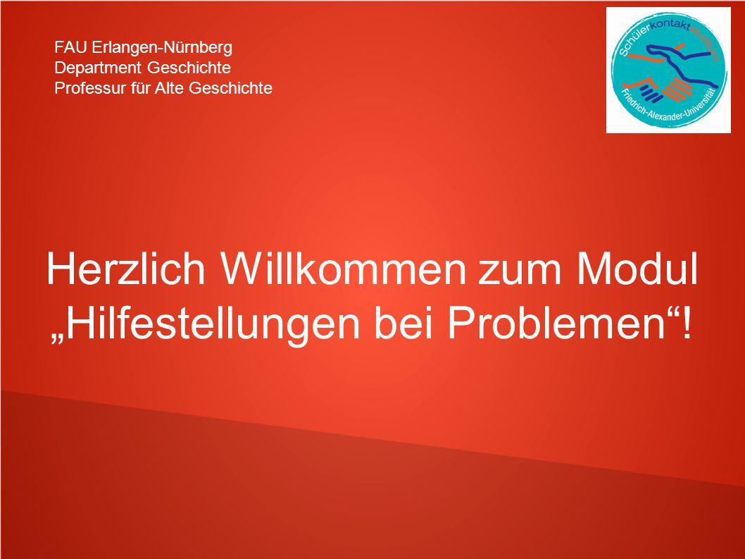 """FAU Erlangen-Nürnberg Department Geschichte Professur für Alte Geschichte Herzlich Willkommen zum Modul """"Hilfestellungen bei Problemen""""!"""