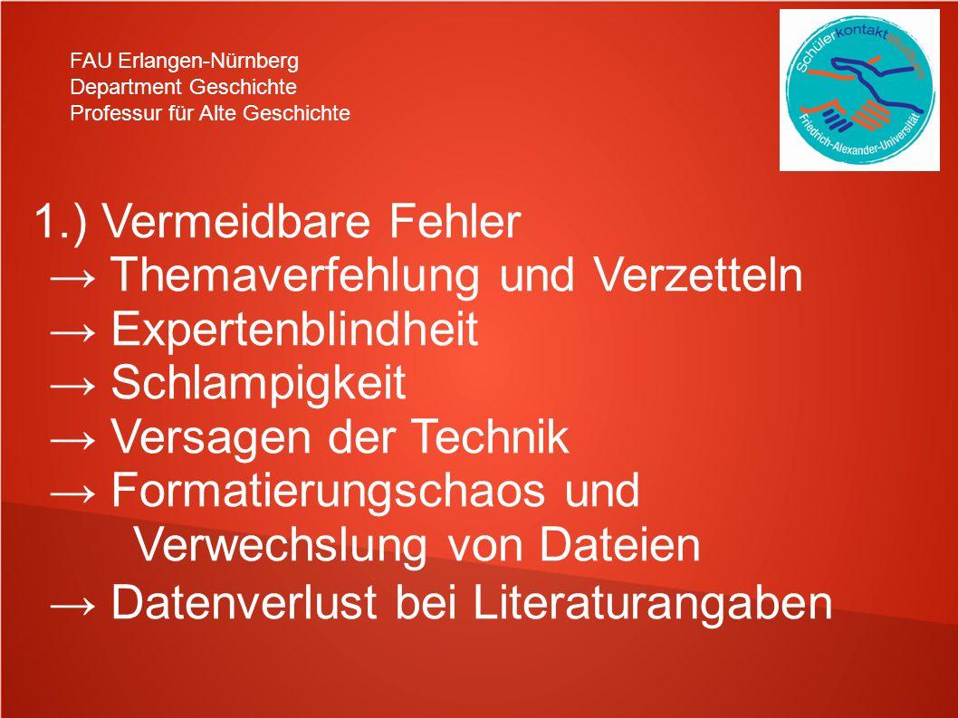 FAU Erlangen-Nürnberg Department Geschichte Professur für Alte Geschichte 1.) Vermeidbare Fehler → Themaverfehlung und Verzetteln → Expertenblindheit