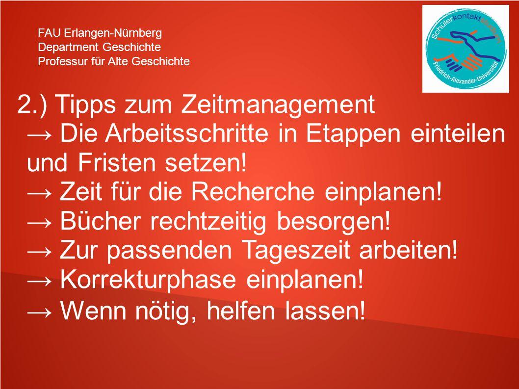 FAU Erlangen-Nürnberg Department Geschichte Professur für Alte Geschichte 2.) Tipps zum Zeitmanagement → Die Arbeitsschritte in Etappen einteilen und