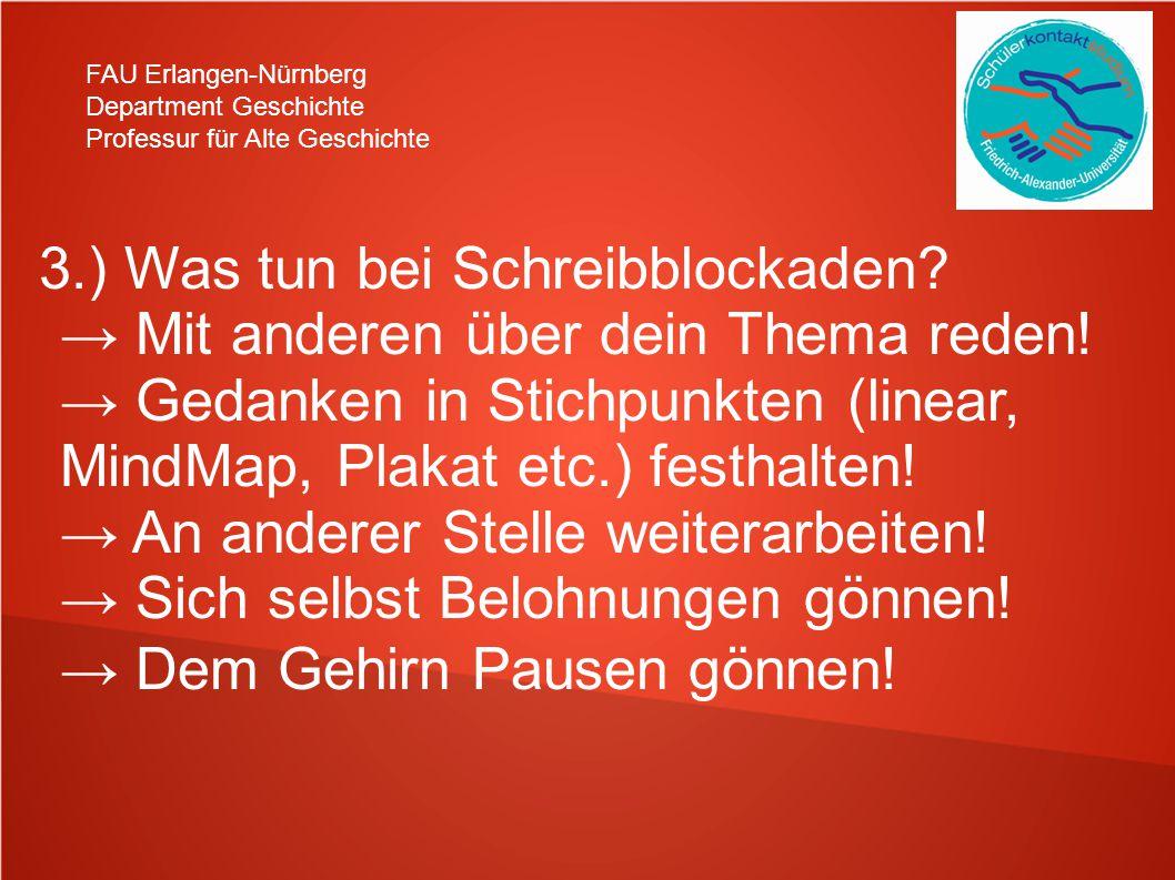 FAU Erlangen-Nürnberg Department Geschichte Professur für Alte Geschichte 3.) Was tun bei Schreibblockaden? → Mit anderen über dein Thema reden! → Ged