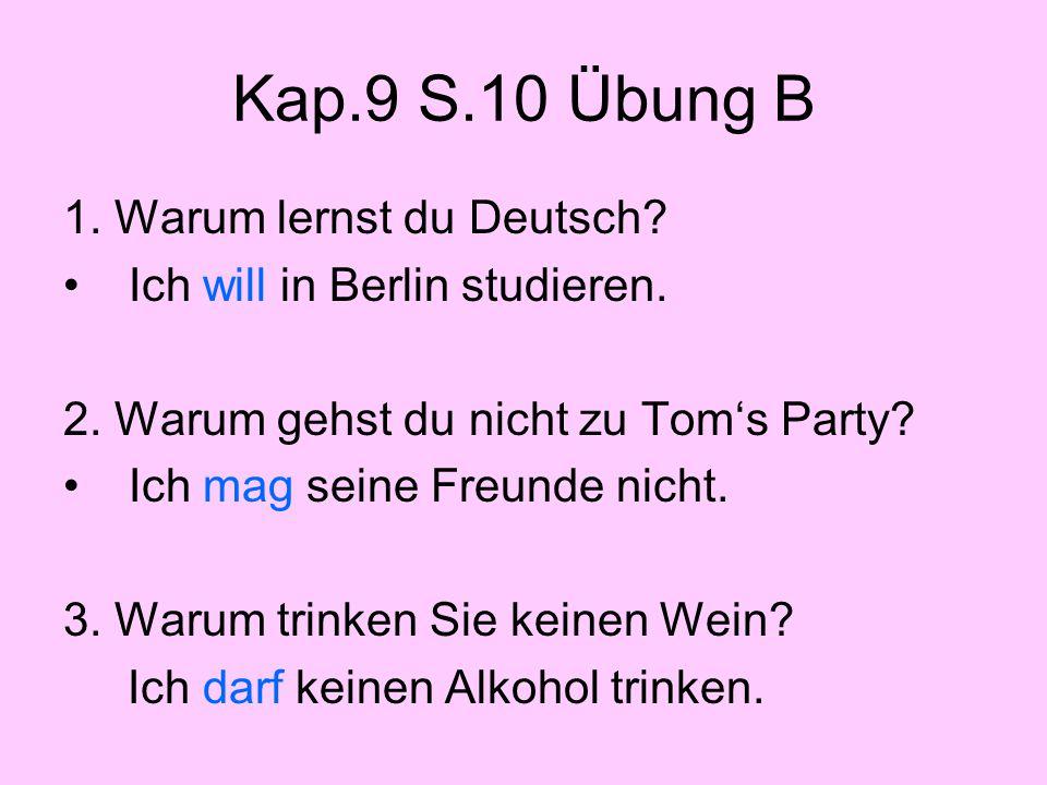 Kap.9 S.10 Übung B 1.Warum lernst du Deutsch. Ich will in Berlin studieren.