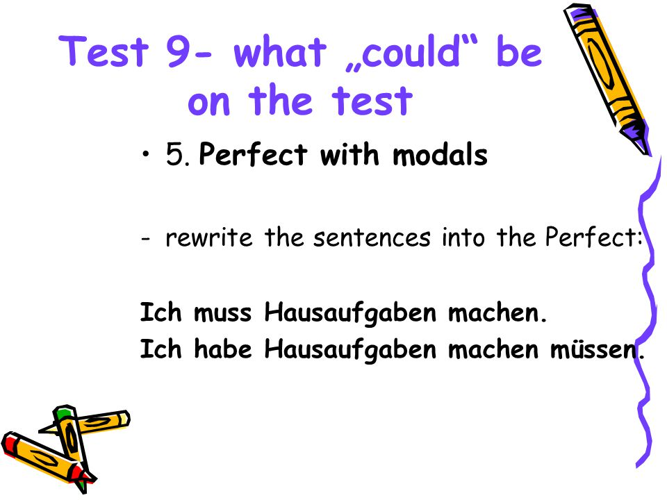 "Test 9- what ""could"" be on the test 5. Perfect with modals -rewrite the sentences into the Perfect: Ich muss Hausaufgaben machen. Ich habe Hausaufgabe"