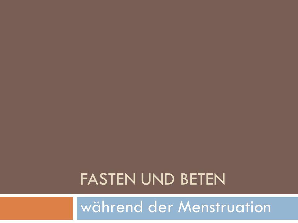 In dieser PPP werden wir uns mit der Frage beschäftigen, ob eine Frau während ihrer Menstruation fasten und beten darf.