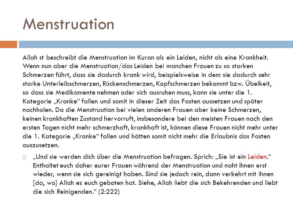 Menstruation Allah st beschreibt die Menstruation im Kuran als ein Leiden, nicht als eine Krankheit. Wenn nun aber die Menstruation/das Leiden bei man