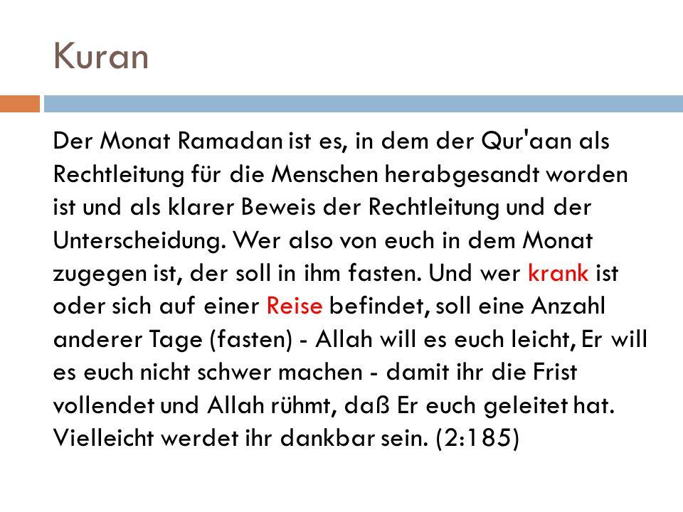 Kuran Der Monat Ramadan ist es, in dem der Qur'aan als Rechtleitung für die Menschen herabgesandt worden ist und als klarer Beweis der Rechtleitung un