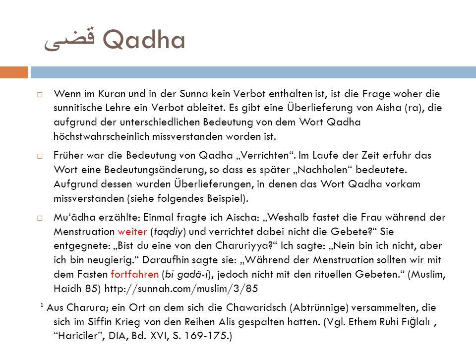 قضى Qadha  Wenn im Kuran und in der Sunna kein Verbot enthalten ist, ist die Frage woher die sunnitische Lehre ein Verbot ableitet. Es gibt eine Über
