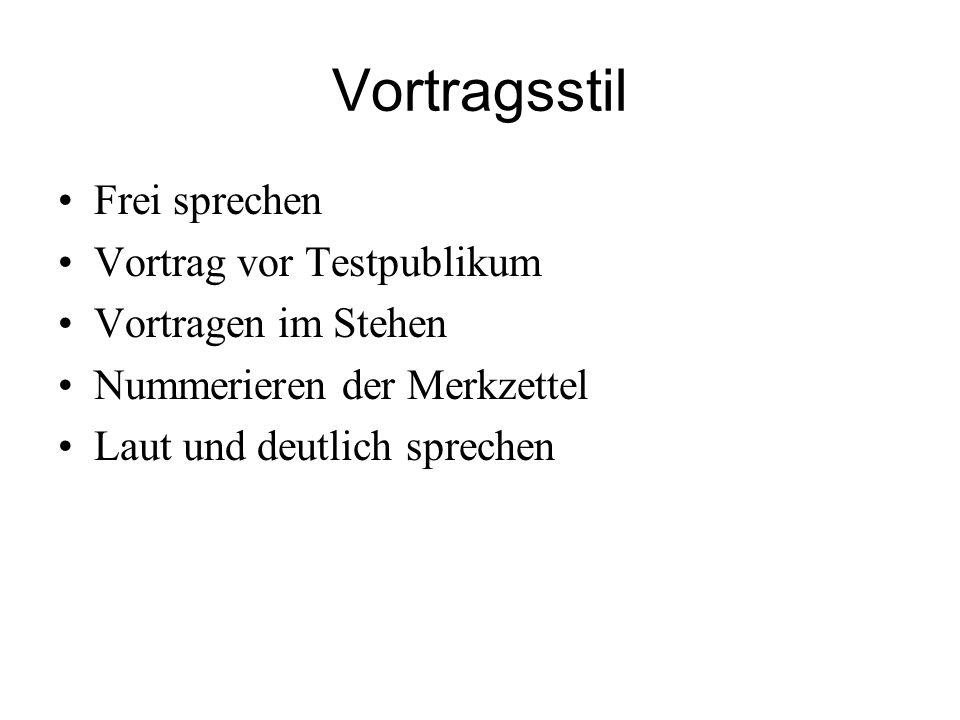 Vortragsstil Frei sprechen Vortrag vor Testpublikum Vortragen im Stehen Nummerieren der Merkzettel Laut und deutlich sprechen 6