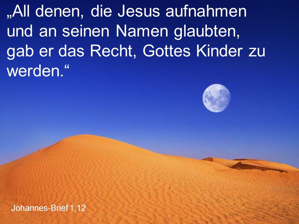 """Johannes-Brief 1,12 """"All denen, die Jesus aufnahmen und an seinen Namen glaubten, gab er das Recht, Gottes Kinder zu werden."""""""