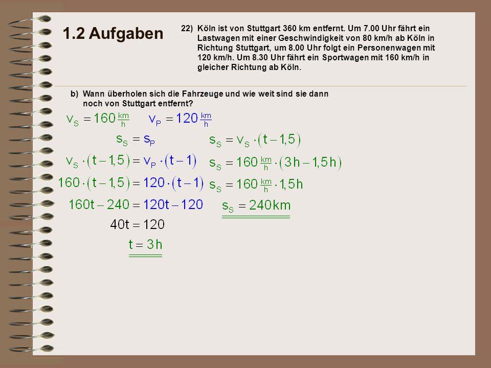 1.2 Aufgaben 22)Köln ist von Stuttgart 360 km entfernt. Um 7.00 Uhr fährt ein Lastwagen mit einer Geschwindigkeit von 80 km/h ab Köln in Richtung Stut
