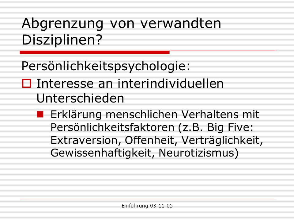 Einführung 03-11-05 Abgrenzung von verwandten Disziplinen? Persönlichkeitspsychologie:  Interesse an interindividuellen Unterschieden Erklärung mensc