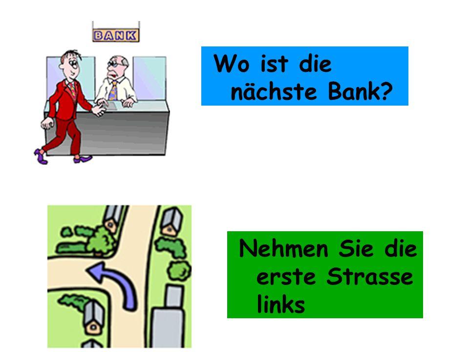 Wo ist die nächste Bank? Nehmen Sie die erste Strasse links