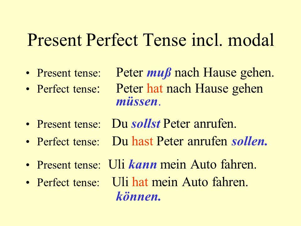 Present Perfect Tense incl. modal Present tense: Peter muß nach Hause gehen.