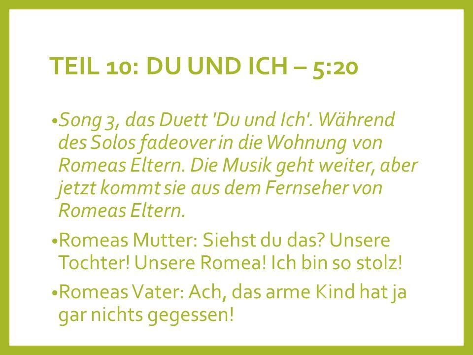 TEIL 10: DU UND ICH – 5:20 Song 3, das Duett 'Du und Ich'. Während des Solos fadeover in die Wohnung von Romeas Eltern. Die Musik geht weiter, aber je