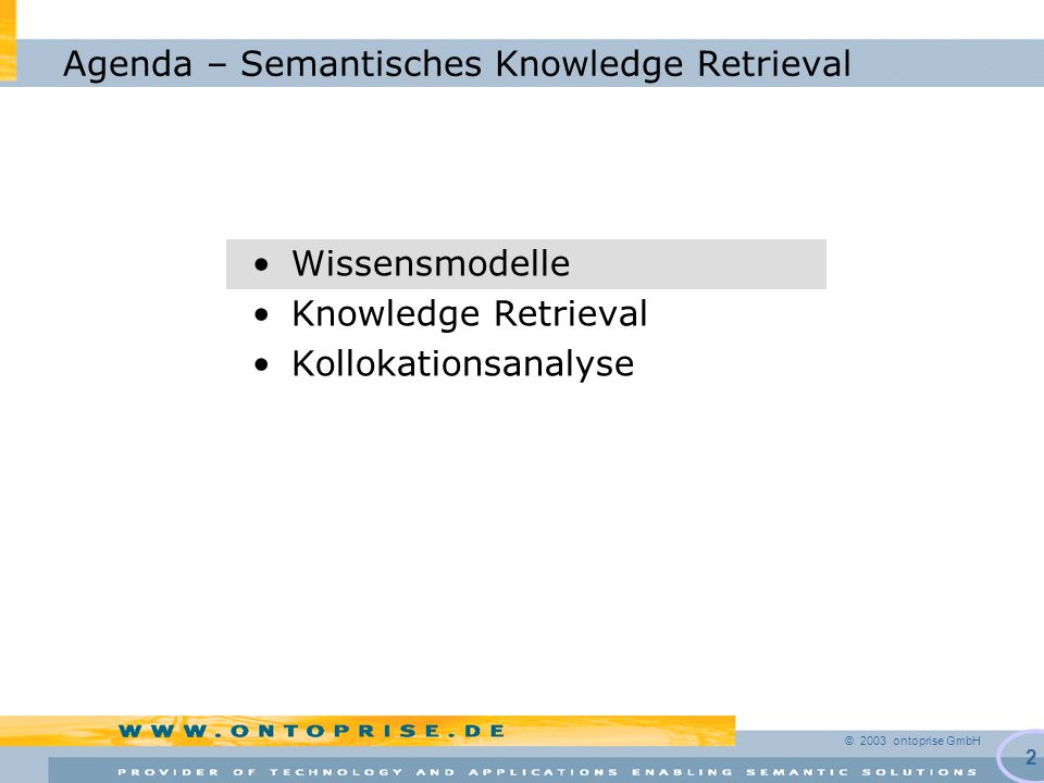 © 2003 ontoprise GmbH 13 & Vom Information- zum Knowledge Retrieval Gemeinsame Begrifflichkeit Logische Regeln Knowledge Retrieval Information Retrieval SEMANTIK WIRKLICHKEIT ANSPRUCH FRAGE: Which Operating Systems are supported by this Tool.