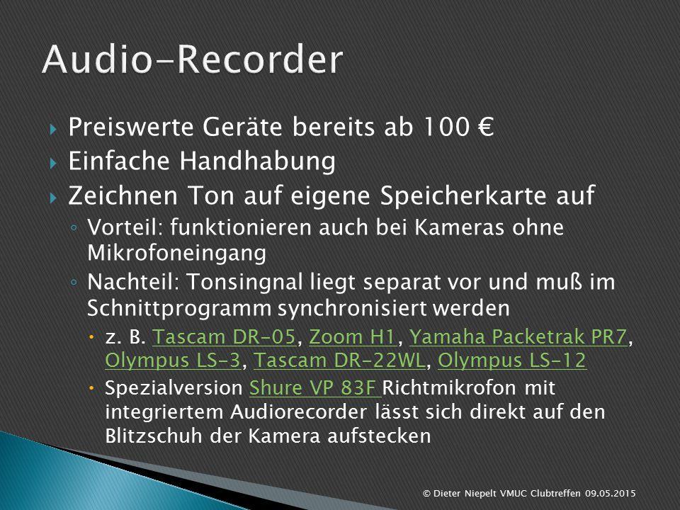  Preiswerte Geräte bereits ab 100 €  Einfache Handhabung  Zeichnen Ton auf eigene Speicherkarte auf ◦ Vorteil: funktionieren auch bei Kameras ohne Mikrofoneingang ◦ Nachteil: Tonsingnal liegt separat vor und muß im Schnittprogramm synchronisiert werden  z.