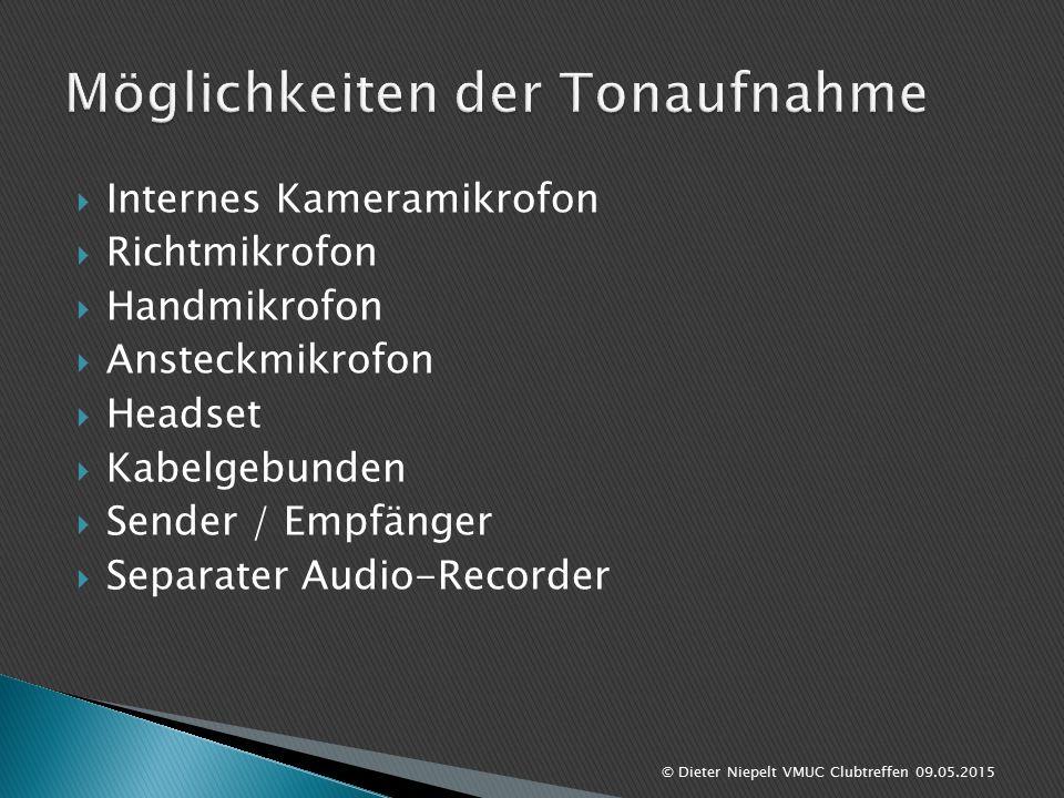  Vorteile ◦ Einfache Bedienung (läuft einfach mit) ◦ Immer dabei ◦ kostet kein Geld (im Kamerapreis enthalten)  Nachteile ◦ Nicht entkoppelt von der Kamera (Anfass- und Motorgeräusche werden mit aufgenommen) ◦ Kugelmikrofon (Schall wird aus allen Richtungen aufgenommen) ◦ In der Regel ein einfacher / preiswerter Schallwandler ◦ Mikrofon weit von der Schallquelle entfernt ◦ Nebengeräusche werden mit aufgenommen ◦ Stimme klingt indirekt und / oder hallig ◦ Sprachverständlichkeit sehr gering © Dieter Niepelt VMUC Clubtreffen 09.05.2015