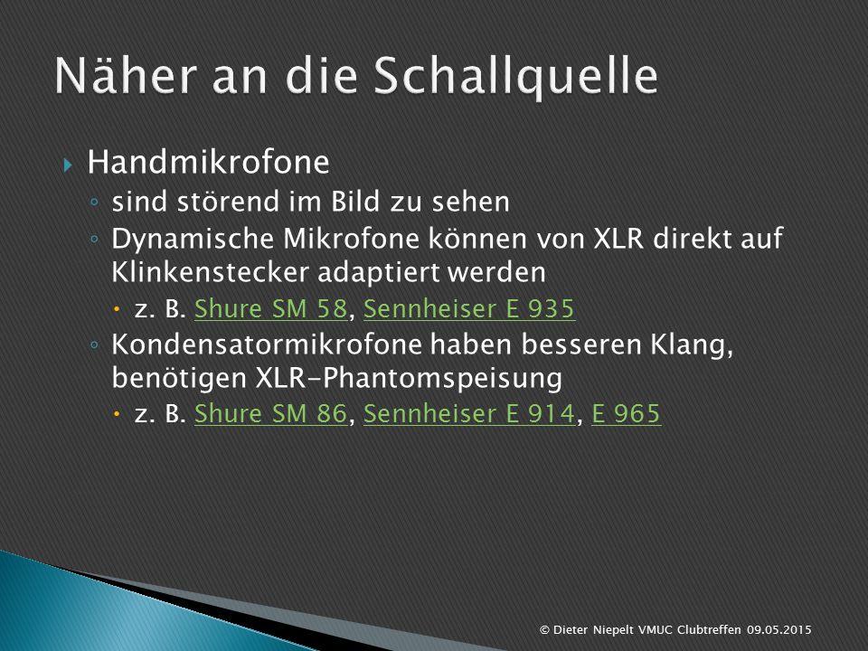  Handmikrofone ◦ sind störend im Bild zu sehen ◦ Dynamische Mikrofone können von XLR direkt auf Klinkenstecker adaptiert werden  z.