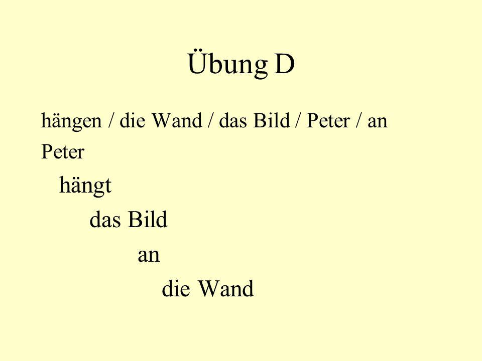 Übung D hängen / die Wand / das Bild / Peter / an Peter hängt das Bild an die Wand