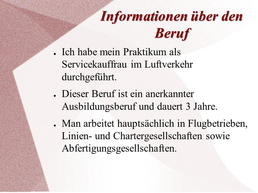 Informationen über den Beruf ● Ich habe mein Praktikum als Servicekauffrau im Luftverkehr durchgeführt. ● Dieser Beruf ist ein anerkannter Ausbildungs