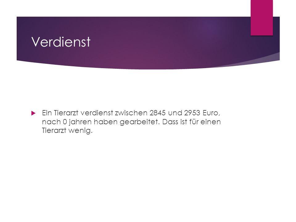 Verdienst  Ein Tierarzt verdienst zwischen 2845 und 2953 Euro, nach 0 jahren haben gearbeitet. Dass ist für einen Tierarzt wenig.