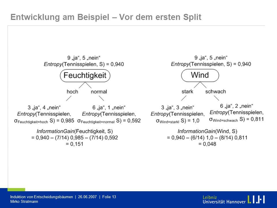 Induktion von Entscheidungsbäumen | 26.06.2007 | Folie 13 Mirko Stratmann Entwicklung am Beispiel – Vor dem ersten Split
