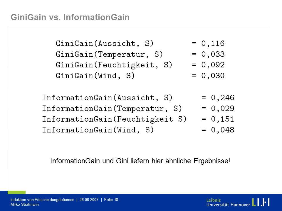 Induktion von Entscheidungsbäumen | 26.06.2007 | Folie 18 Mirko Stratmann GiniGain vs. InformationGain InformationGain und Gini liefern hier ähnliche