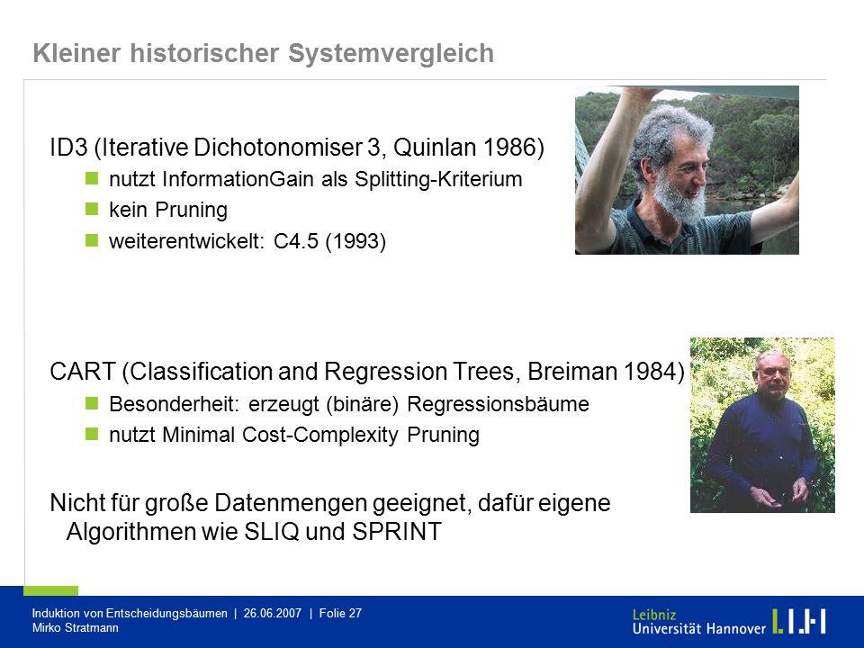 Induktion von Entscheidungsbäumen | 26.06.2007 | Folie 27 Mirko Stratmann Kleiner historischer Systemvergleich ID3 (Iterative Dichotonomiser 3, Quinla