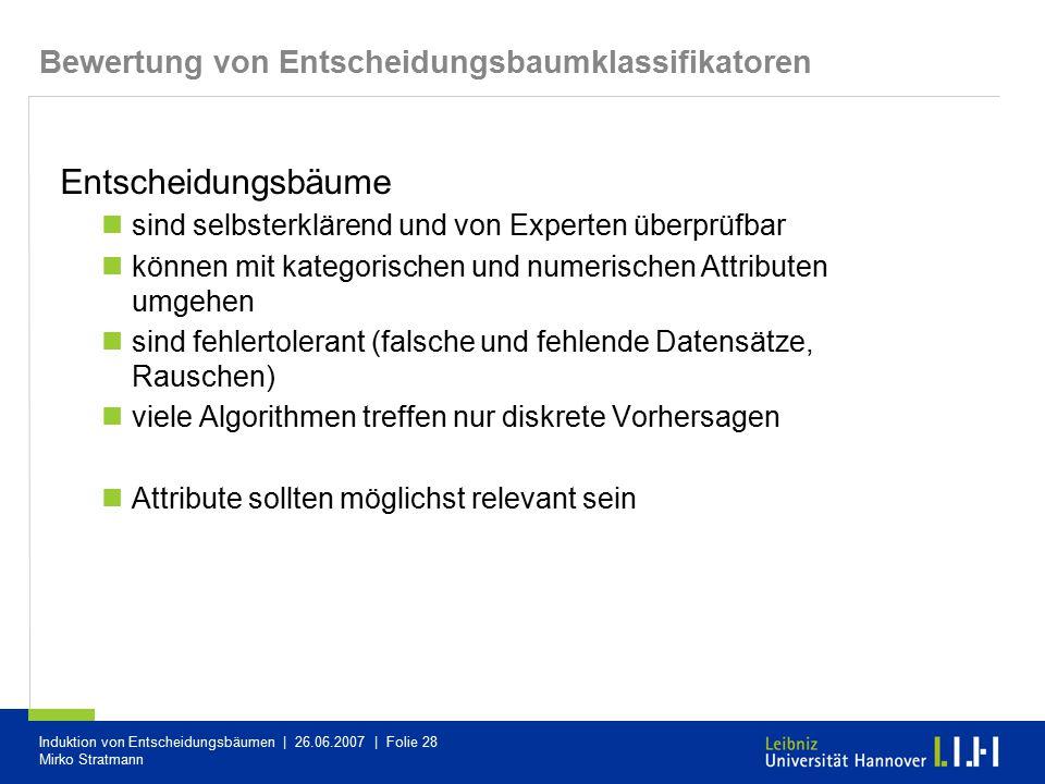 Induktion von Entscheidungsbäumen | 26.06.2007 | Folie 28 Mirko Stratmann Bewertung von Entscheidungsbaumklassifikatoren Entscheidungsbäume sind selbs