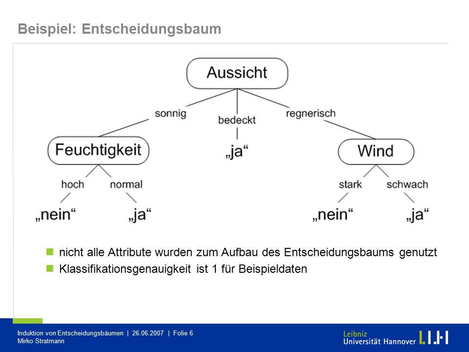 Induktion von Entscheidungsbäumen | 26.06.2007 | Folie 6 Mirko Stratmann Beispiel: Entscheidungsbaum nicht alle Attribute wurden zum Aufbau des Entsch
