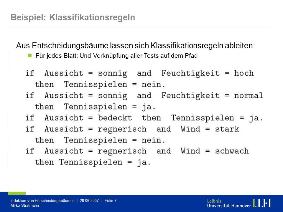 Induktion von Entscheidungsbäumen | 26.06.2007 | Folie 7 Mirko Stratmann Beispiel: Klassifikationsregeln Aus Entscheidungsbäume lassen sich Klassifika