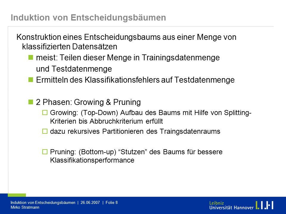Induktion von Entscheidungsbäumen | 26.06.2007 | Folie 8 Mirko Stratmann Induktion von Entscheidungsbäumen Konstruktion eines Entscheidungsbaums aus e