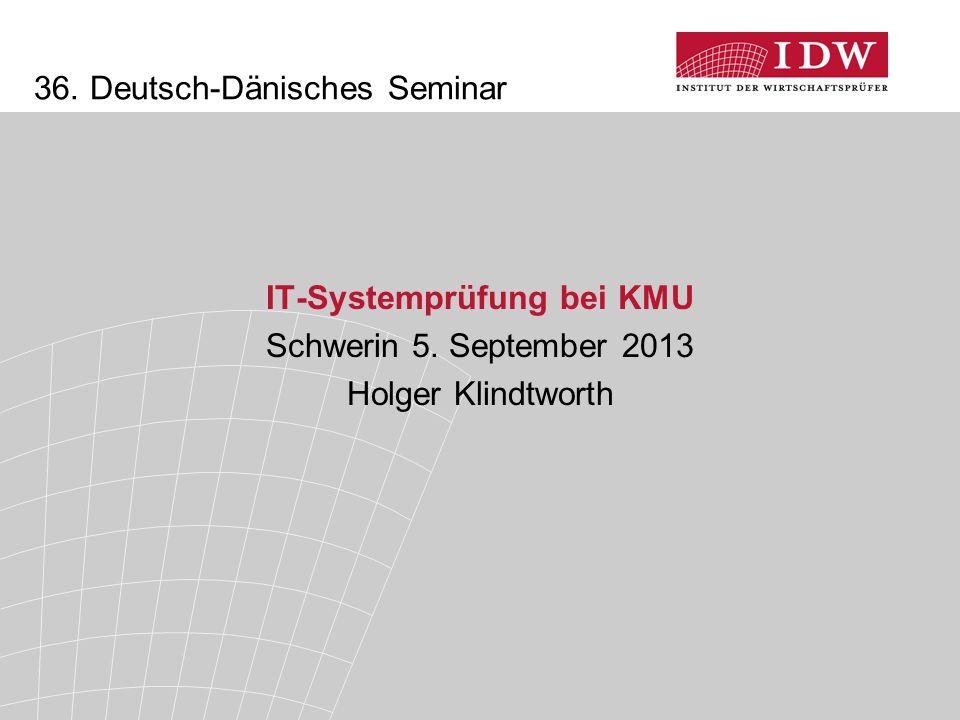 36. Deutsch-Dänisches Seminar IT-Systemprüfung bei KMU Schwerin 5. September 2013 Holger Klindtworth