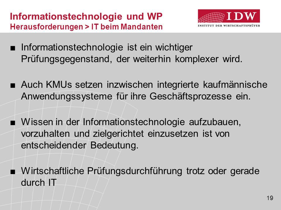 19 Informationstechnologie und WP Herausforderungen > IT beim Mandanten ■Informationstechnologie ist ein wichtiger Prüfungsgegenstand, der weiterhin k