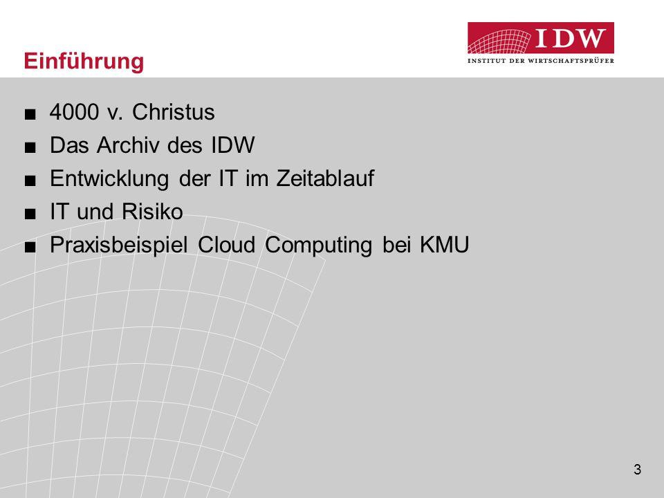 3 Einführung ■4000 v. Christus ■Das Archiv des IDW ■Entwicklung der IT im Zeitablauf ■IT und Risiko ■Praxisbeispiel Cloud Computing bei KMU Begrüßung