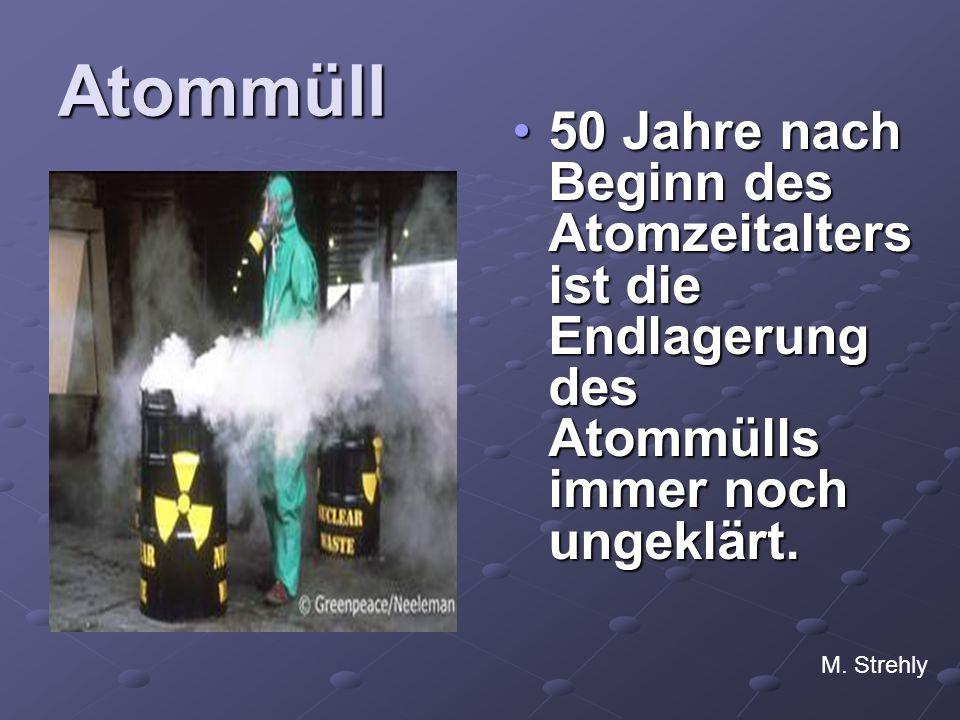 Atommüll 50 Jahre nach Beginn des Atomzeitalters ist die Endlagerung des Atommülls immer noch ungeklärt.50 Jahre nach Beginn des Atomzeitalters ist die Endlagerung des Atommülls immer noch ungeklärt.