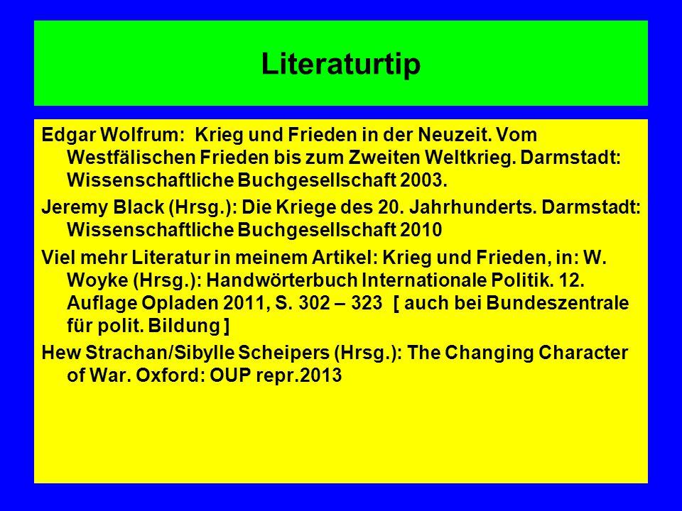 Literaturtip Edgar Wolfrum: Krieg und Frieden in der Neuzeit. Vom Westfälischen Frieden bis zum Zweiten Weltkrieg. Darmstadt: Wissenschaftliche Buchge