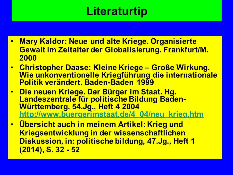Literaturtip Mary Kaldor: Neue und alte Kriege. Organisierte Gewalt im Zeitalter der Globalisierung. Frankfurt/M. 2000 Christopher Daase: Kleine Krieg