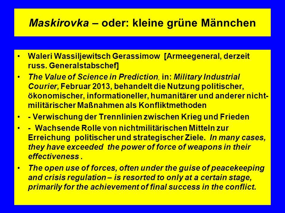Maskirovka – oder: kleine grüne Männchen Waleri Wassiljewitsch Gerassimow [Armeegeneral, derzeit russ. Generalstabschef] The Value of Science in Predi