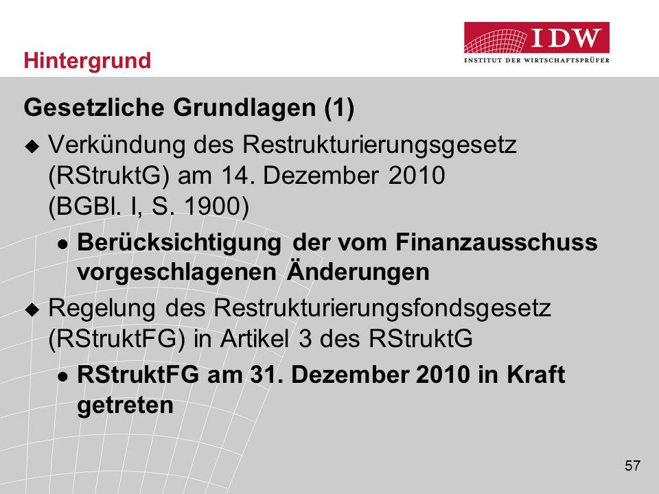 57 Hintergrund Gesetzliche Grundlagen (1)  Verkündung des Restrukturierungsgesetz (RStruktG) am 14.