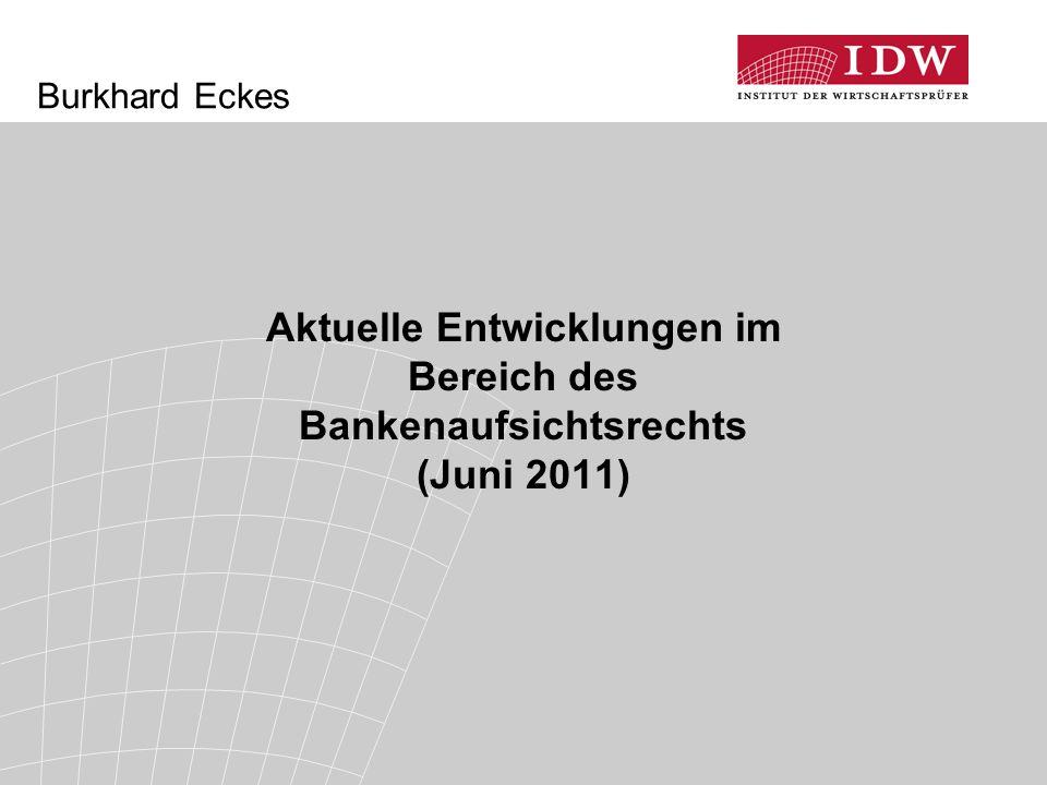 Burkhard Eckes Aktuelle Entwicklungen im Bereich des Bankenaufsichtsrechts (Juni 2011)