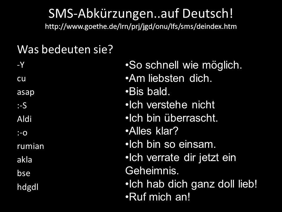 SMS-Abkürzungen..auf Deutsch! http://www.goethe.de/lrn/prj/jgd/onu/lfs/sms/deindex.htm Was bedeuten sie? -Y cu asap :-S Aldi :-o rumian akla bse hdgdl